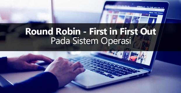 Mengenal Algoritma Penjadwalan Proses Round Robin First In First